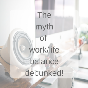 work/life balance debunked - honestly able
