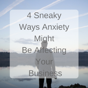 4-sneaky-ways-anxiety-affects-business