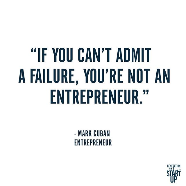 """""""If you can't admit a failure, you're not an entrepreneur."""" - Mark Cuban #GenerationStartup #LearningToFail #RedefiningSuccess"""
