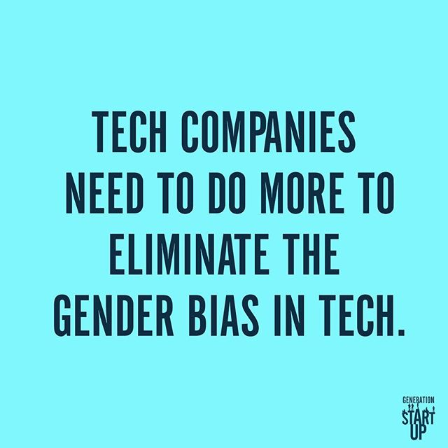 Tech companies need to do more to eliminate the gender bias in tech. #GenerationStartup #LearningToFail #RedefiningSuccess