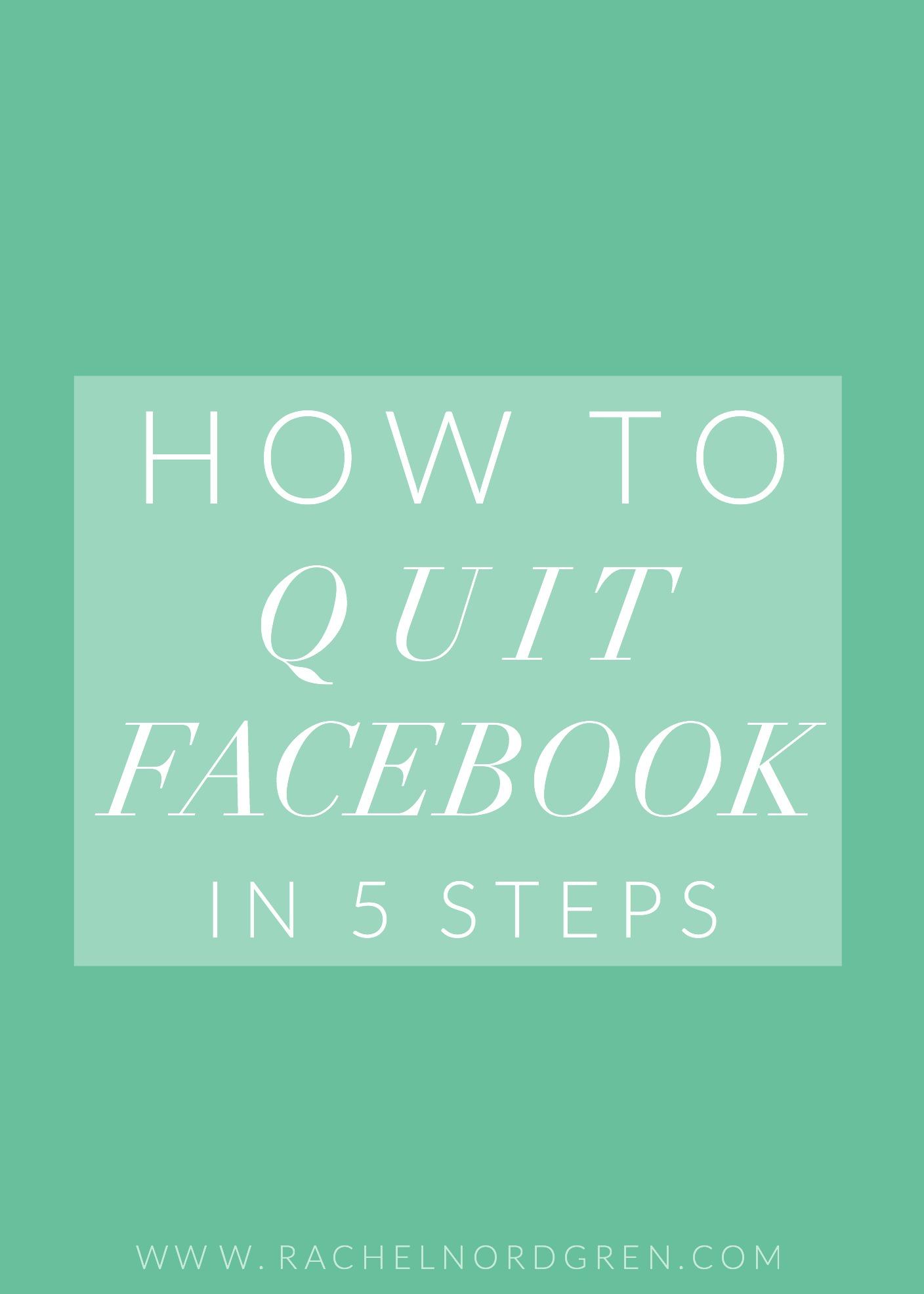 How to Quit Facebook in 5 Steps | Rachel Nordgren