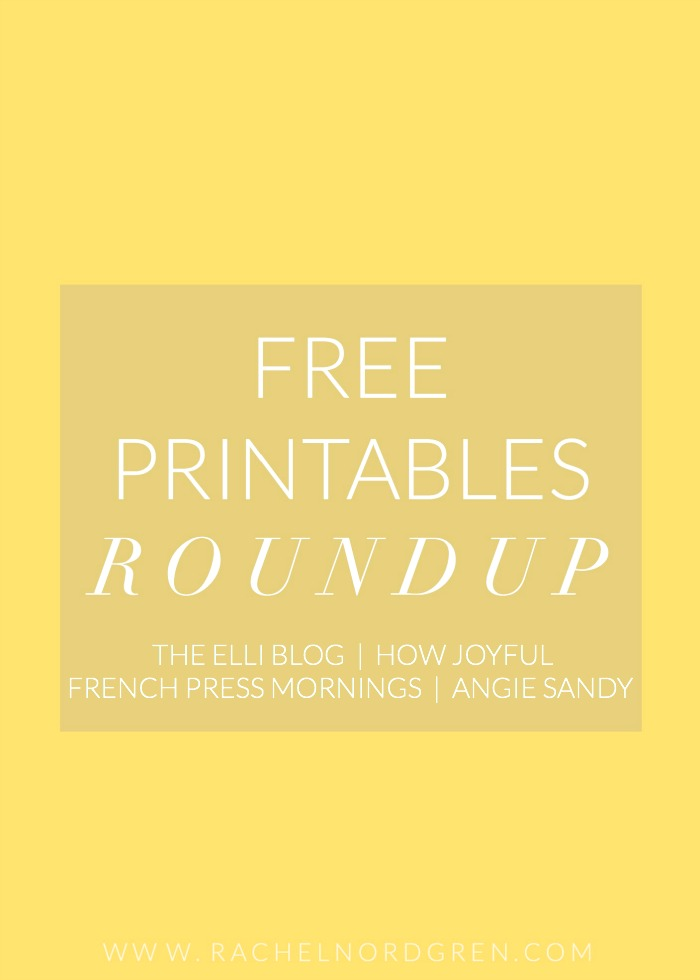 A roundup of four inspirational + free printables from Angie Sandy, The Elli Blog, How Joyful, and French Press Mornings.