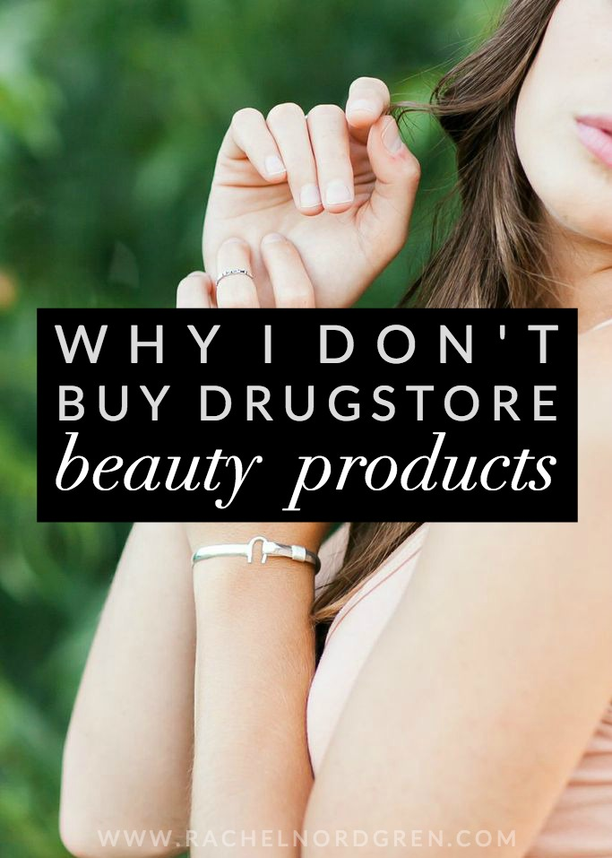 Why I Don't Buy Drugstore Beauty Products | Rachel Nordgren