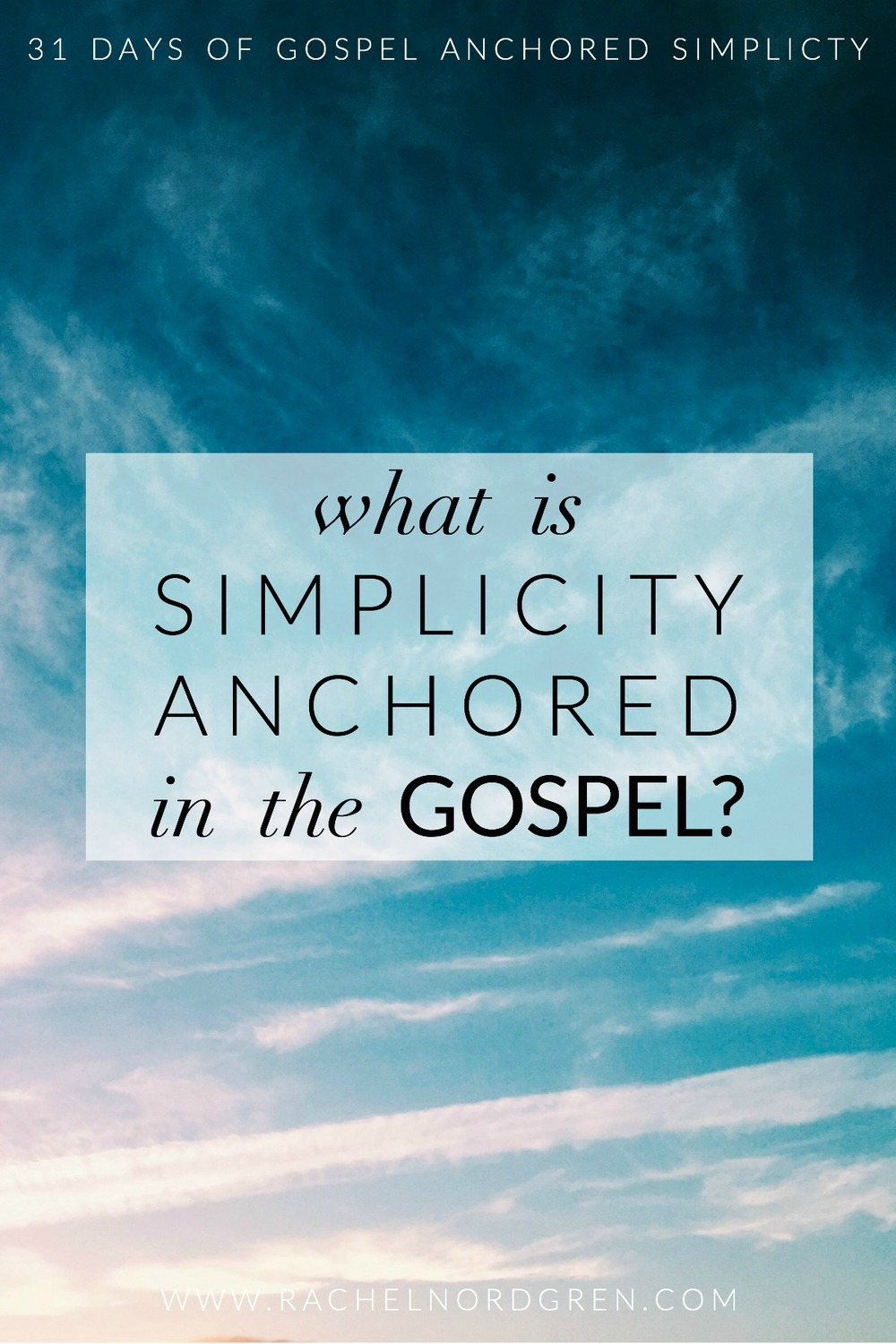 1-Write-31-Days-What-is-Simplicity-Anchored-in-the-Gospel.jpg