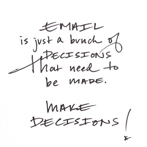 """""""Email is just a bunch of decisions that need to be made. Make decisions!"""" // Laray Casey"""