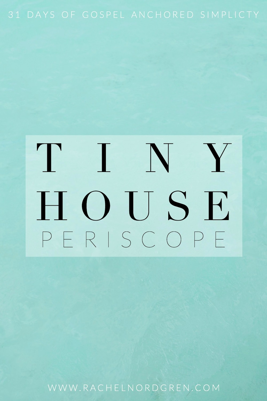 Write-31-Days-9-A-Tiny-House-Periscope.jpg
