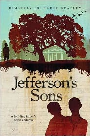Bradley, Kimberly Brubaker. Jefferson's Son's: A Founding Father's Secret Children. Dial Books, 2011. 360 pp. Grades 5-8.