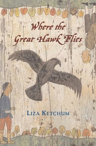 Ketchum, Liza. Where the Great Hawk Flies. Clarion, 2005. 263 pp. Grades 5-8.