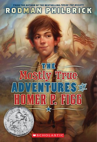 Philbrick, Rodman. The Mostly True Adventures of Homer P. Figg. Blue Sky Press and Scholastic, 2009. 224 pp. Grades 5-8.