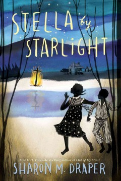 Draper, Sharon. Stella by Starlight. Atheneum Books for Young Readers, 2015. 288 pp. Grade 4-8.