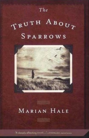 Hale, Marian. The Truth About Sparrows. Square Fish, 2007. 288 pp. grades 5-8.