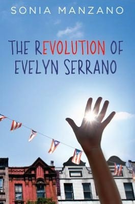 Manzano, Sonia. The Revolution of Evelyn Serrano. Scholastic, 2012. 224 pp. Grades 6-8.