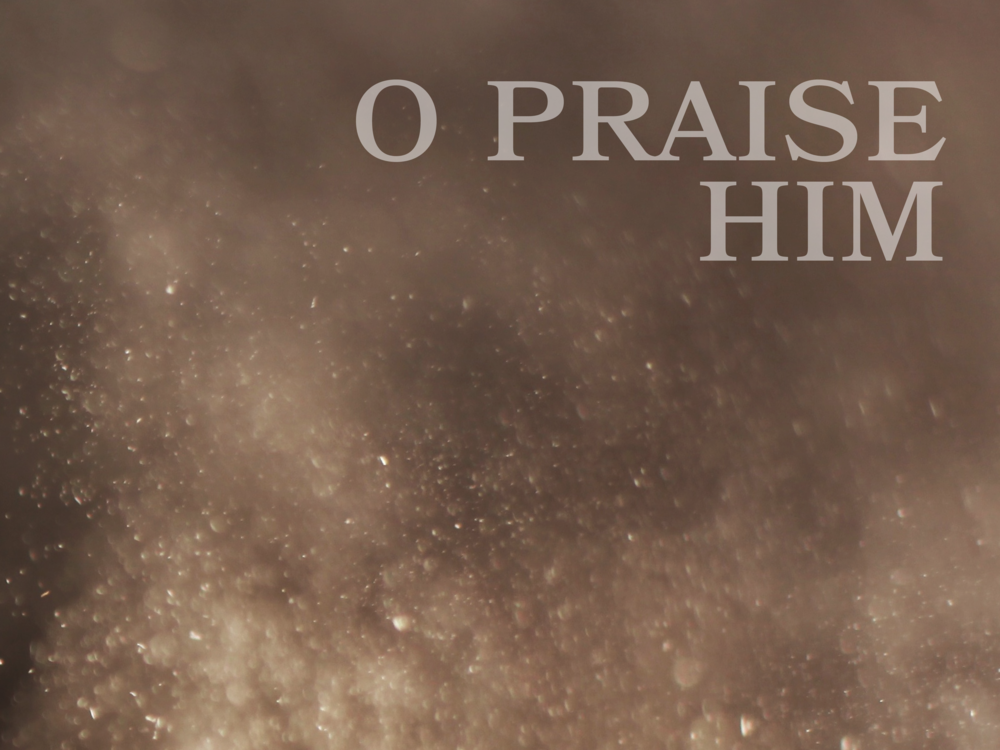 O Praise Him Blank.png
