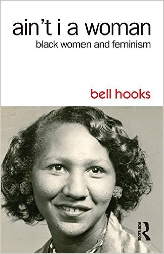 ain't i a woman: black women and feminism  by bell hooks