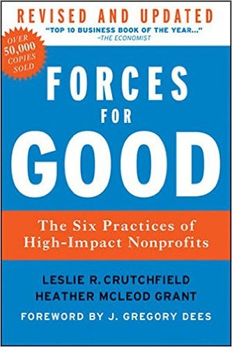 Forces for Good: The Six Practices of High-Impact Nonprofits by Leslie R. Crutchfield and Heather McLeod Grant
