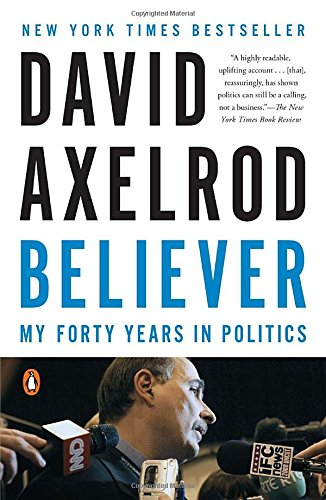Believer: My Forty Years in Politics by David Axelrod