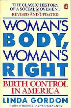 Woman's Body, Woman's Right: Birth Control in America  by Linda Gordon