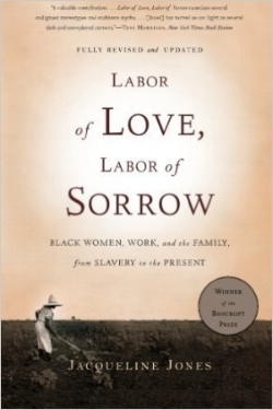 Labor of Love, Labor of Sorrow: Black Women, Work, and the Family, from Slavery to the Present  by Jacqueline Jones