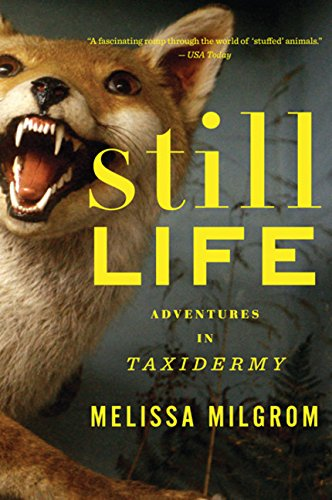 "Still Life: Adventures in Taxidermy by Melissa Milgrom ""Hilarious, insightful, informative."""