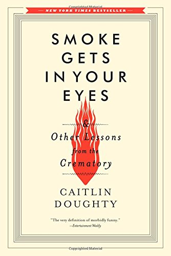 "Smoke Gets In Your Eyes by Caitlin Doughty ""It's phenomenal, but it's also a book about her time working in a crematorium. 14-year-old-me would have been alll over it, but 14-year-old-me also loved Chuck Palahniuk."""