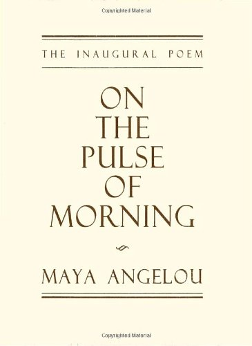 On the Pulse of Morning  by Maya Angelou