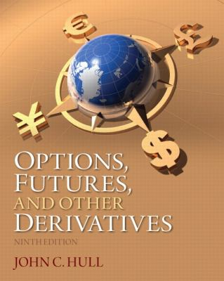 Options, Futures, and Other Derivatives  by John C. Hull