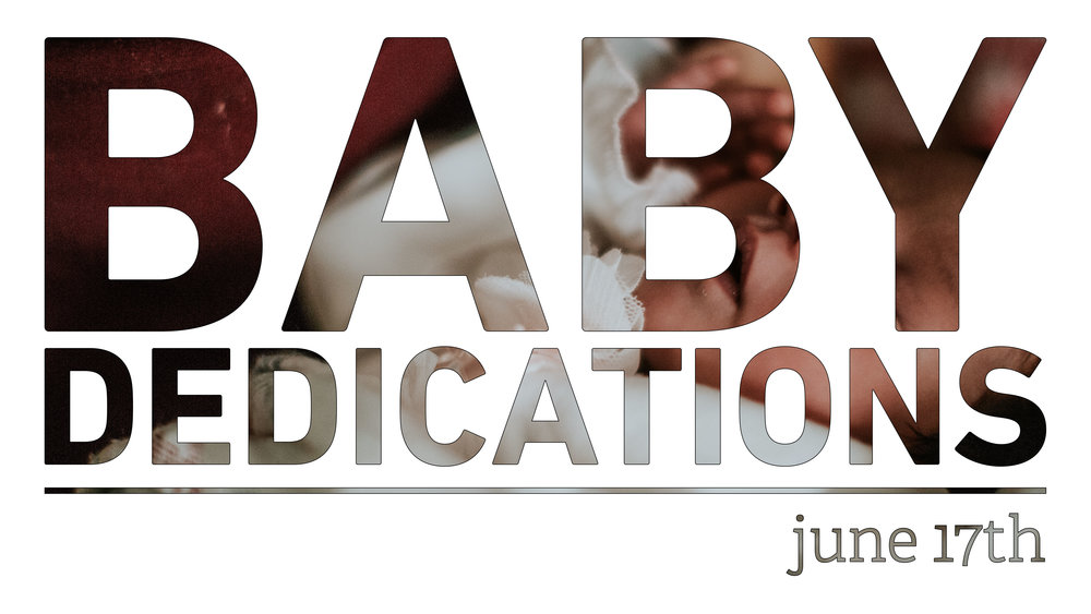 Baby Dedications are coming up on June 17th!  Sign up at the Conncet Desk.