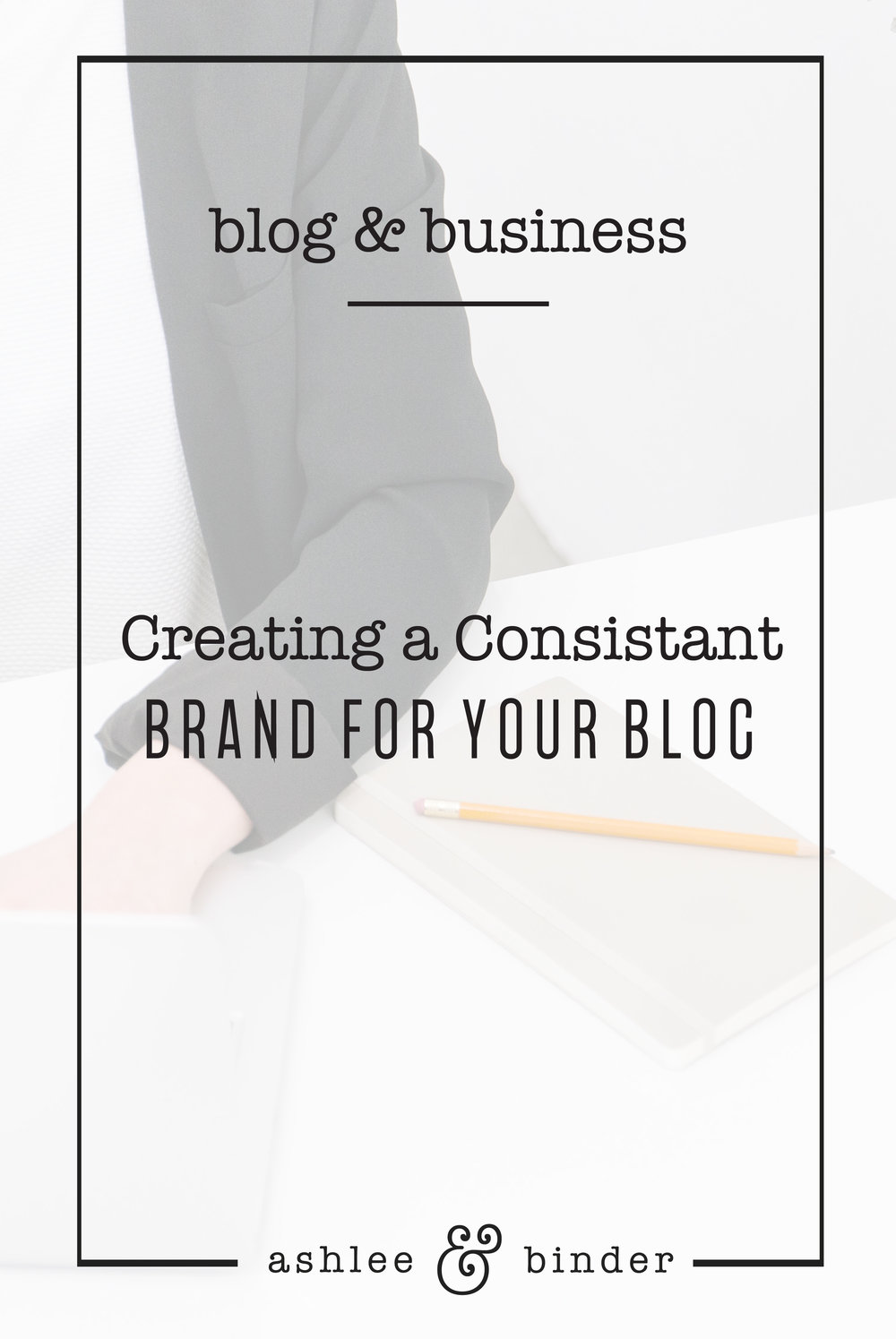 Creating A Consistant Brand For you Blog