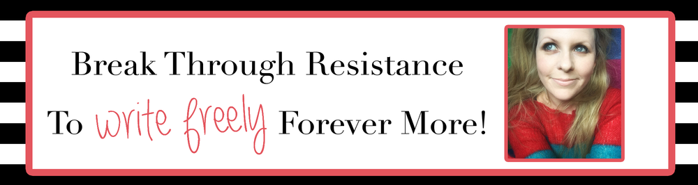 breakthrough your resistance to write freely forever more - banner