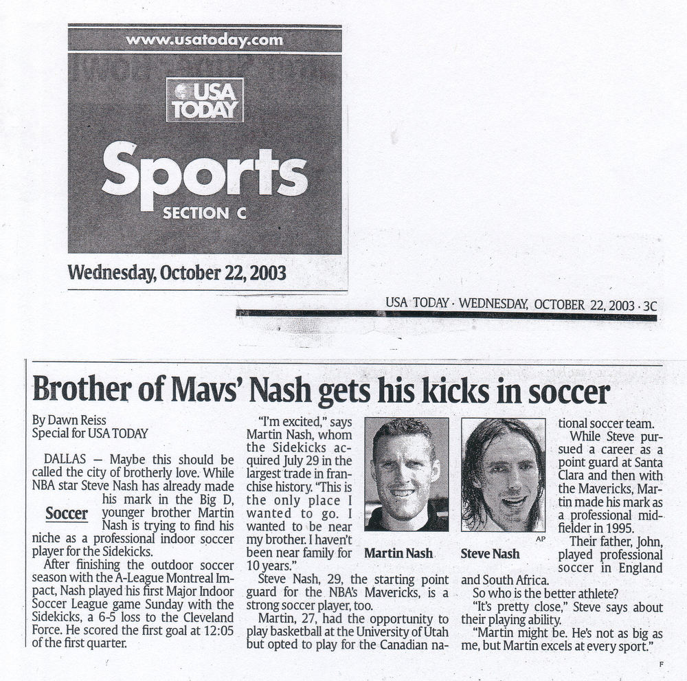 Dallas—Maybe this should be called the city of brotherly love. While NBA star Steve Nash has already made his mark in the big D, younger brother Martin Nash is trying to find his niche as a professional indoor soccer player for the Sidekicks.