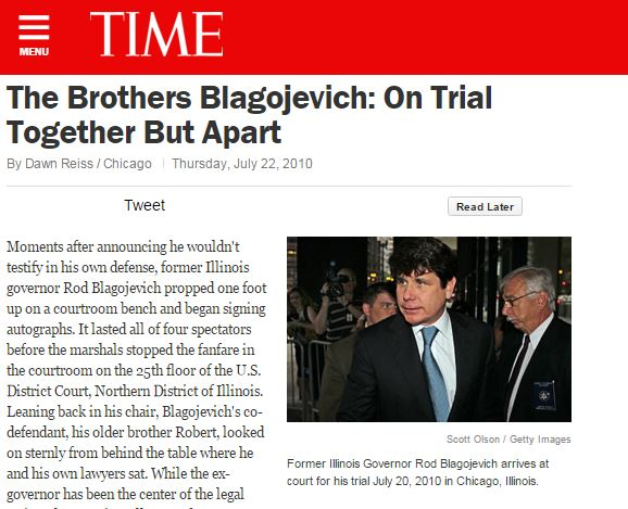 Moments after announcing he wouldn't testify in his own defense, former Illinois governor Rod Blagojevich propped one foot up on a courtroom bench and began signing autographs. It lasted all of four spectators before the marshals stopped the fanfare in the courtroom on the 25th floor of the U.S. District Court, Northern District of Illinois. Leaning back in his chair, Blagojevich's co-defendant, his older brother Robert, looked on sternly from behind the table where he and his own lawyers sat.