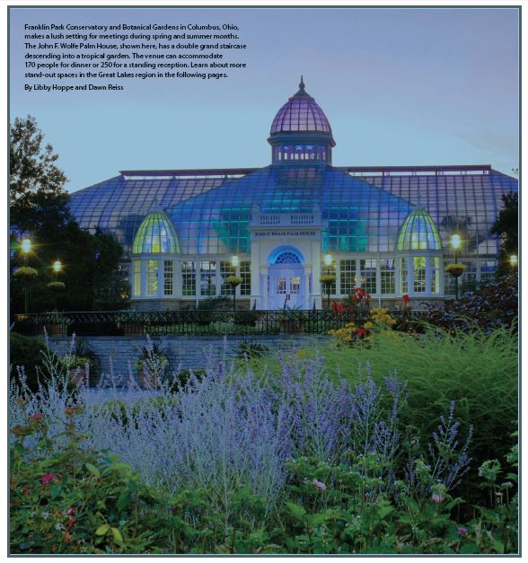 Franklin Park Conservatory and Botanical Gardens in Columbus, Ohio, makes a lush setting for meetings during spring and summer months. The John F. Wolfe Palm House, shown here, has a double grand staircase descending into a tropical garden. Learn about more stand-out spaces in the Great Lakes region in the following pages.