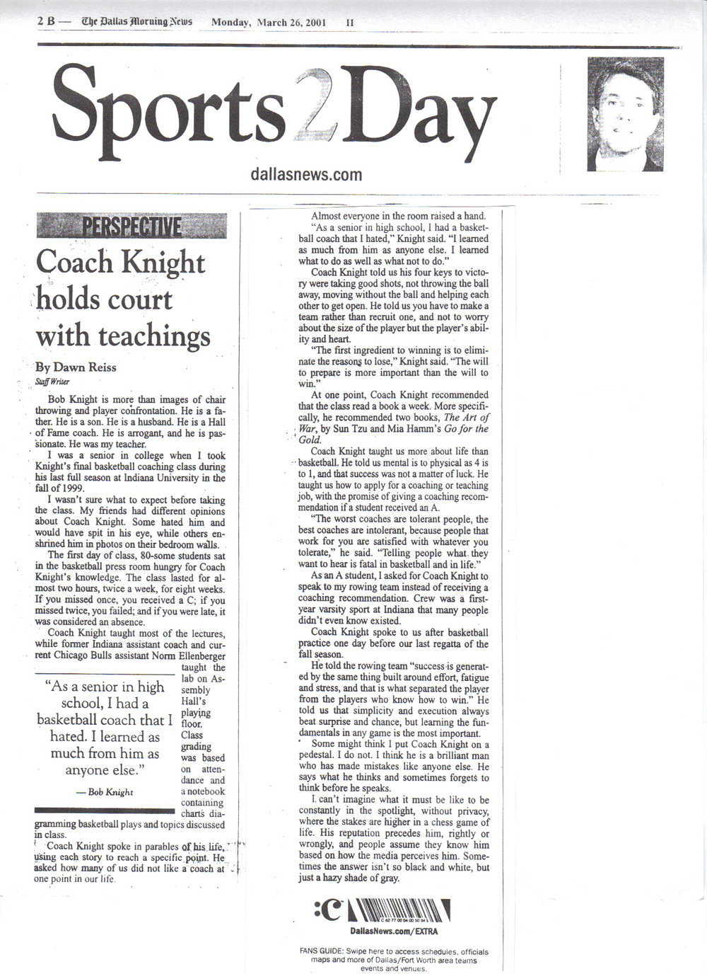 Bob Knight is more than images of chair throwing and player confrontations. He is a father. He is a son. He is a husband. He is a Hall of Fame coach. He is arrogant, and he is passionate. He was my teacher.  I was a senior in college when I took Knight's final basketball coaching class during his last full season at Indiana University.