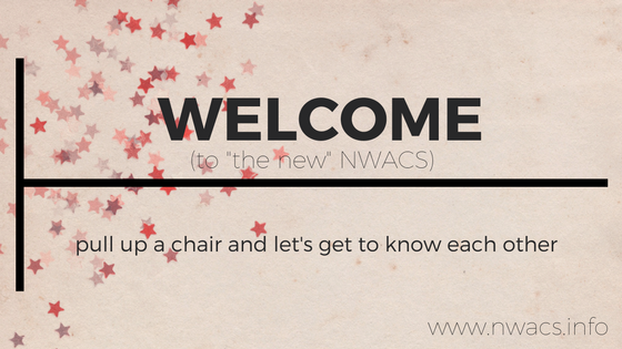 "Welcome to ""the new"" NWACS!  (Pull up a chair and let's get to know each other.)"