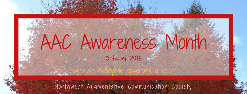 AAC Awareness Month October 2016  ~  Because Everyone Deserves A Voice