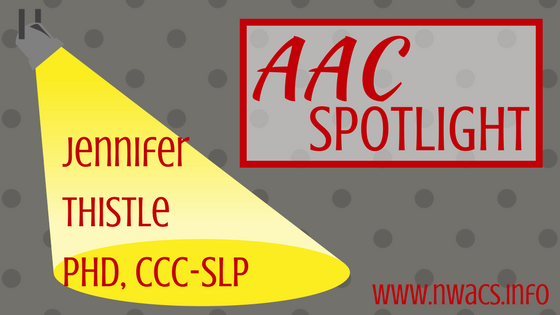 AAC Spotlight:  Jennifer Thistle, PhD, CCC-SLP