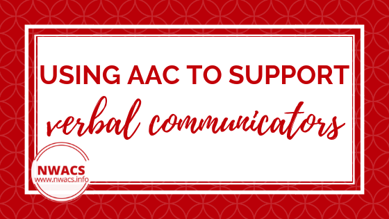 Using AAC to Support Verbal Communicators