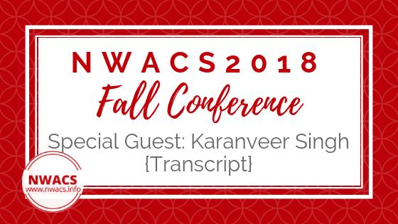 NWACS2018 Fall Conference Special Guest: Karanveer Singh {Transcript}
