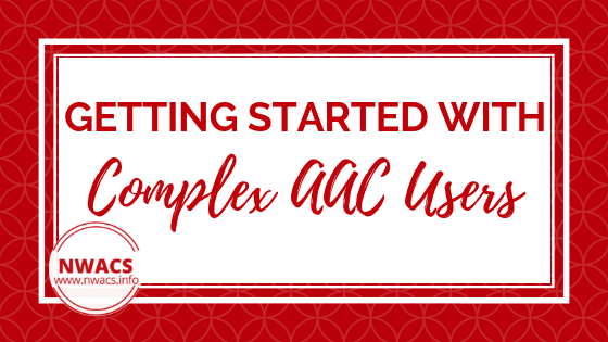 Getting Started With Complex AAC Users