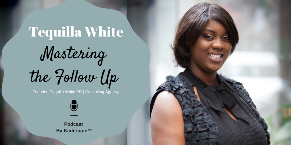 Tequilla White  talks about the Mastering the Follow Up in Ep. 32 of the Kaderique Business Podcast for Corporateneurs. Why it is important and how you can do it yourself.