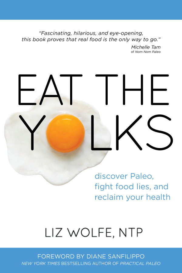 Eat the Yolks - If you want to learn more about nutrition without having to read a bunch of boring, science-y books (or, let's be honest ... dogmatic, preachy books that claim to make you invincible but are based on shoddy research at best) then Eat the Yolks is the book for you. Liz Wolfe is a Nutritional Therapy Practitioner and went through the same nutrition school we did. She is clever and witty and this book reads like you are bantering about bullshit nutrition fads with an old friend (as you do).