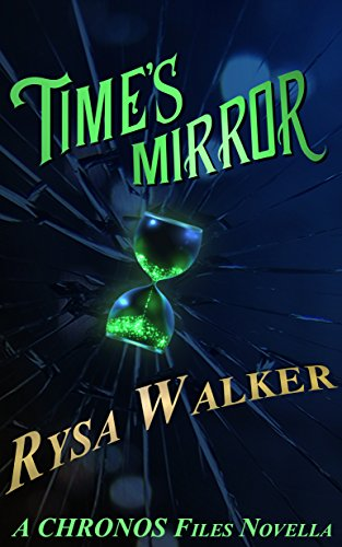 Time's Mirror: A Chronos Files Novella by Rysa Walker