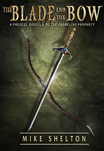 The Blade and the Bow: A prequel novella to The Cremelino Prophecy by Mike Shelton