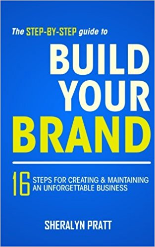 The Step-By-Step Guide to Build Your Brand: 16 Steps for Creating and Maintaining an Unforgettable Business