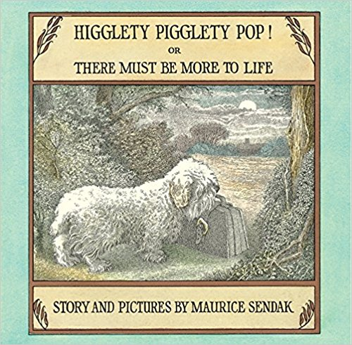 Higglety Pigglety Pop!: Or There Must Be More to Life