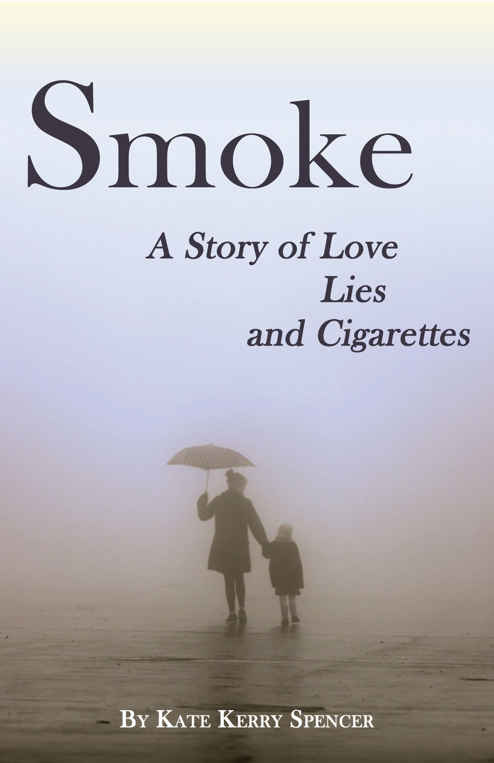 Smoke: A Story of Love, Lies and Cigarettes  by Kate Kerry Spencer