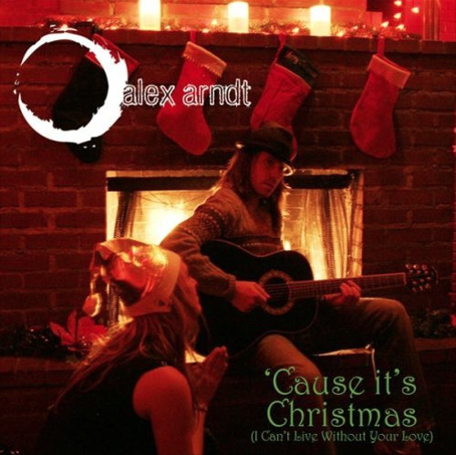 Alex Arndt - 'Cause It's Christmas (I Can't Live Without Your Love) album cover - The Sonic Universe