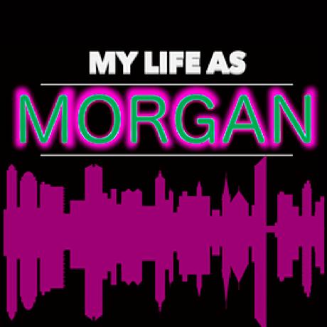 My Life As Morgan