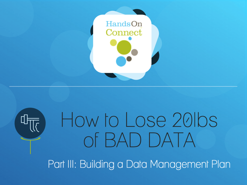 How to Lose 20lbs of Bad Data - Part III - Building a Data Management Plan