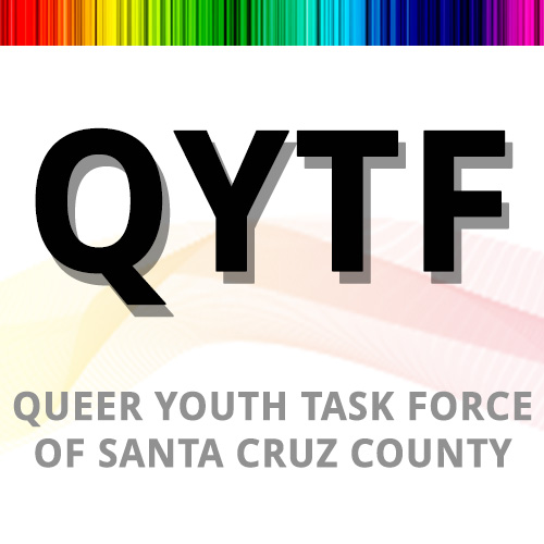 The Queer Youth task Force is proud to announce that the 19th Annual Queer Youth Leadership Awards will be taking place at Aptos High School in Aptos on Saturday, May 7th at 5:30 pm. Please join us as we honor & celebrate queer youth leadership.  For more information:  www.qyla.org